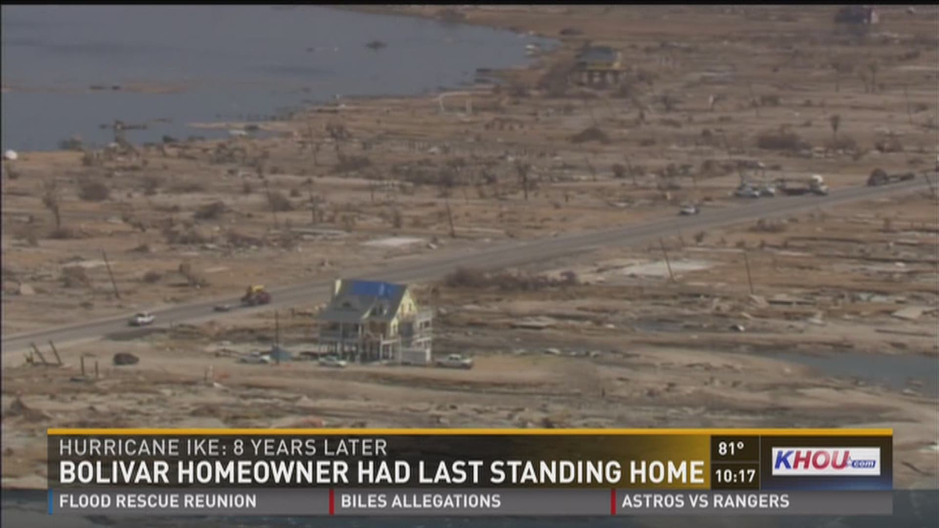 last home standing bolivar resident recalls power of hurricane ike khou com bolivar homeowner had last standing home